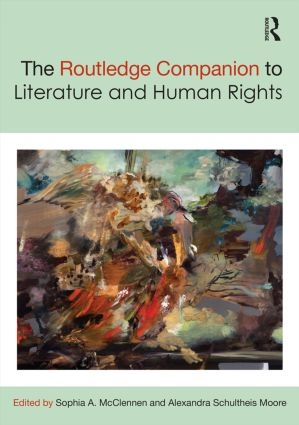 Sophia McClennen and Alexandra Schultheis Moore The Routledge Companion to Literature and Human Rights