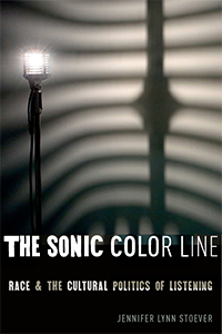 Jennifer Lynn Stoever The Sonic Color Line