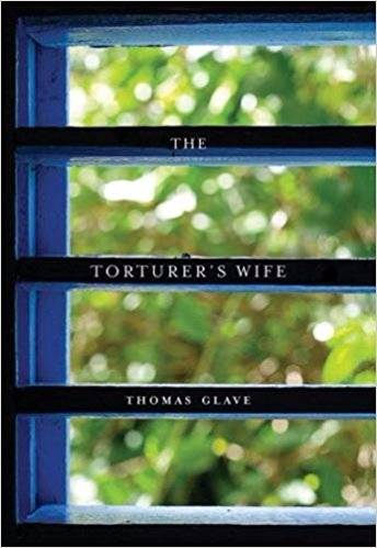 Thomas Glave The Torturer's Wife